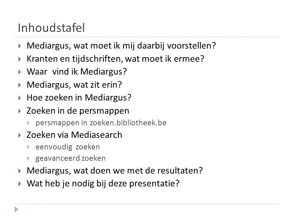 Inhoudstafel  Mediargus, wat moet ik mij daarbij voorstellen?  Kranten en tijdschriften, wat moet ik ermee?  Waar vind ik Mediargus?  Mediargus, w