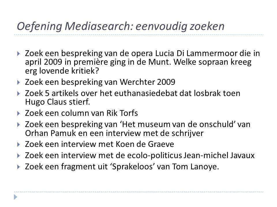 Oefening Mediasearch: eenvoudig zoeken  Zoek een bespreking van de opera Lucia Di Lammermoor die in april 2009 in première ging in de Munt. Welke sop