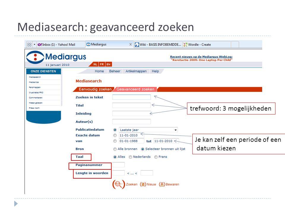 Mediasearch: geavanceerd zoeken trefwoord: 3 mogelijkheden Je kan zelf een periode of een datum kiezen