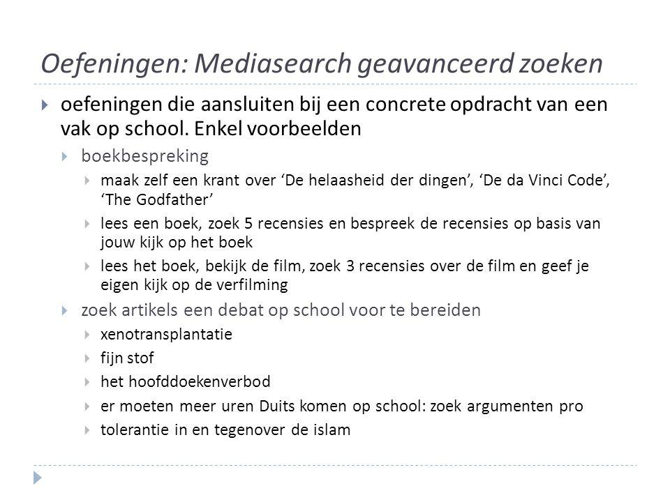 Oefeningen: Mediasearch geavanceerd zoeken  oefeningen die aansluiten bij een concrete opdracht van een vak op school. Enkel voorbeelden  boekbespre