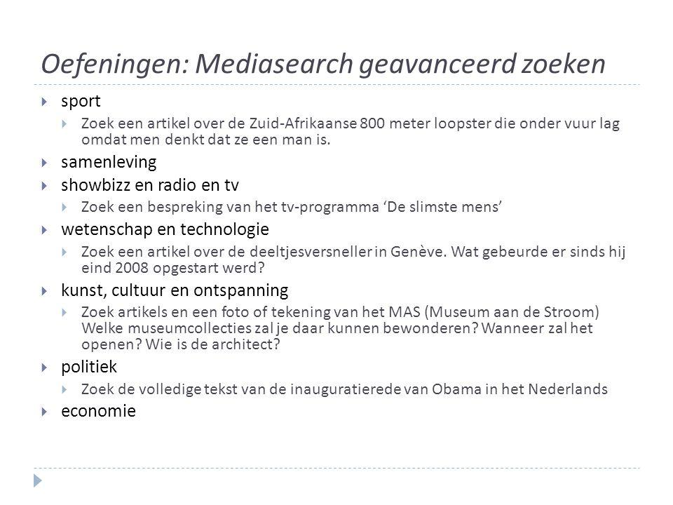 Oefeningen: Mediasearch geavanceerd zoeken  sport  Zoek een artikel over de Zuid-Afrikaanse 800 meter loopster die onder vuur lag omdat men denkt dat ze een man is.