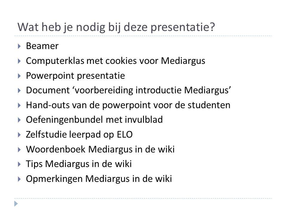 Wat heb je nodig bij deze presentatie?  Beamer  Computerklas met cookies voor Mediargus  Powerpoint presentatie  Document 'voorbereiding introduct