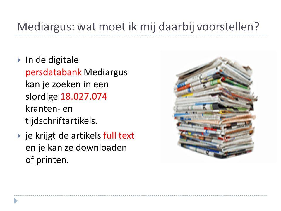 Mediargus: wat moet ik mij daarbij voorstellen?  In de digitale persdatabank Mediargus kan je zoeken in een slordige 18.027.074 kranten- en tijdschri