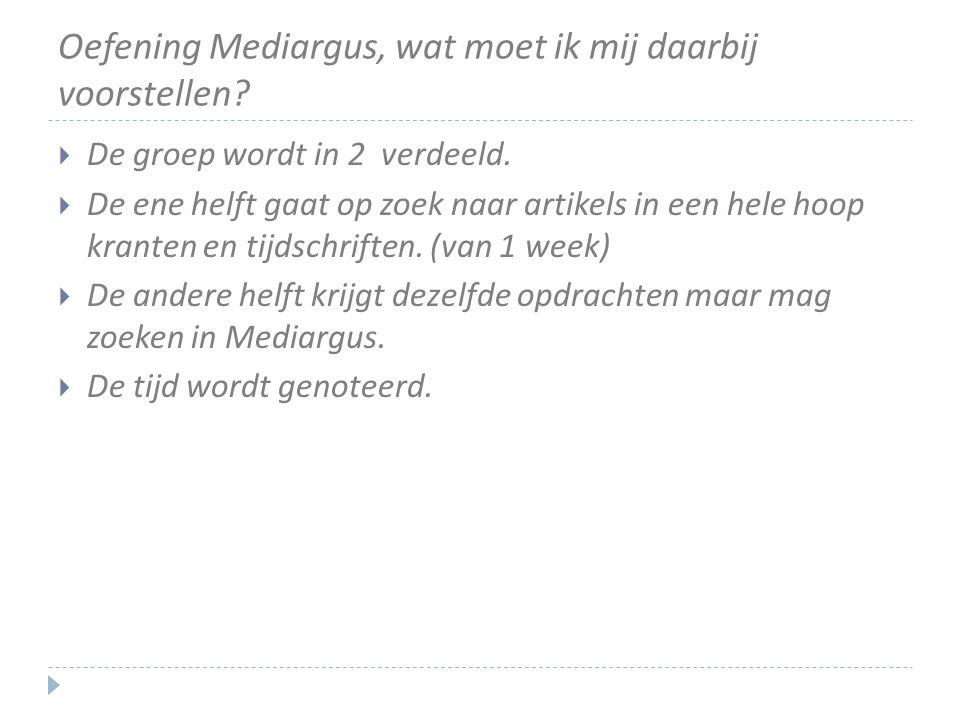 Oefening Mediargus, wat moet ik mij daarbij voorstellen?  De groep wordt in 2 verdeeld.  De ene helft gaat op zoek naar artikels in een hele hoop kr