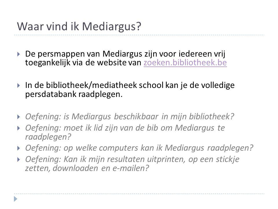Waar vind ik Mediargus?  De persmappen van Mediargus zijn voor iedereen vrij toegankelijk via de website van zoeken.bibliotheek.bezoeken.bibliotheek.