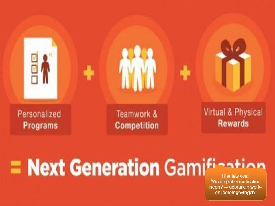 """Hier iets over """"Waar gaat Gamification heen? → gebruik in werk- en leeromgevingen"""""""