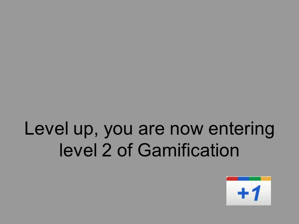 Level up, you are now entering level 2 of Gamification