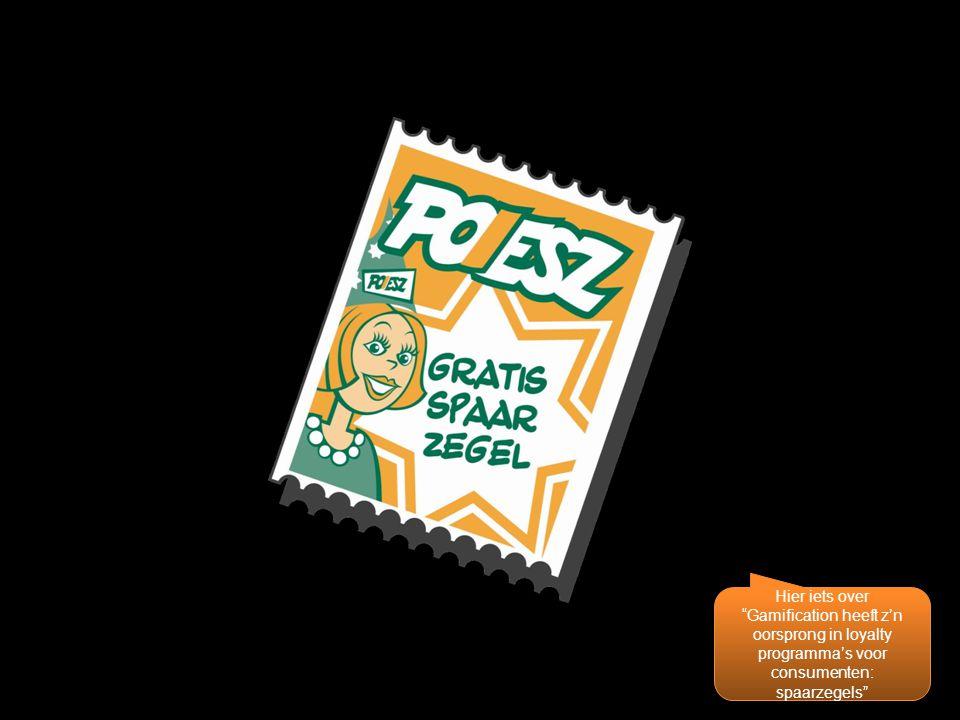 """Hier iets over """"Gamification heeft z'n oorsprong in loyalty programma's voor consumenten: spaarzegels"""""""