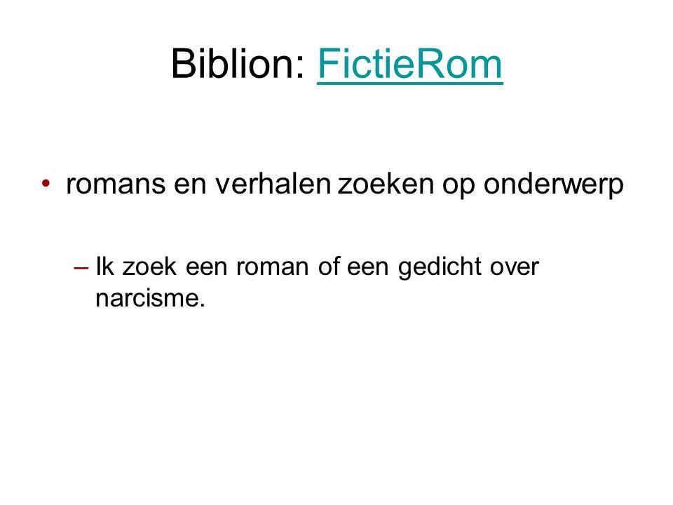 Biblion: FictieRomFictieRom •romans en verhalen zoeken op onderwerp –Ik zoek een roman of een gedicht over narcisme.