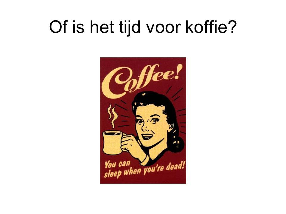 Of is het tijd voor koffie?
