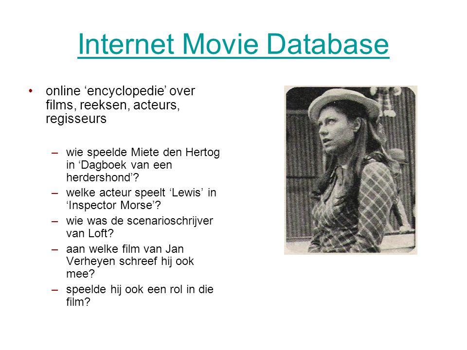 Internet Movie Database •online 'encyclopedie' over films, reeksen, acteurs, regisseurs –wie speelde Miete den Hertog in 'Dagboek van een herdershond'.