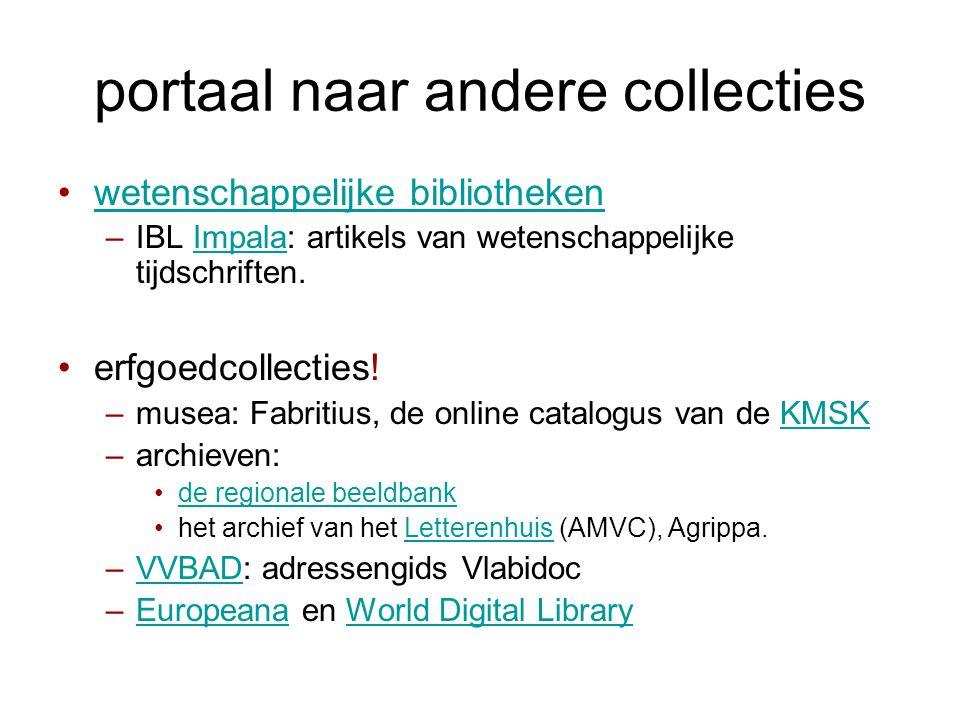 portaal naar andere collecties •wetenschappelijke bibliothekenwetenschappelijke bibliotheken –IBL Impala: artikels van wetenschappelijke tijdschriften.Impala •erfgoedcollecties.