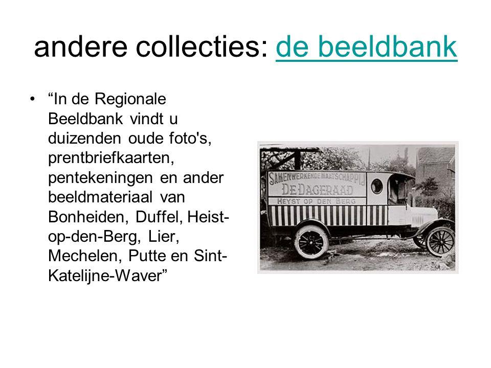 andere collecties: de beeldbankde beeldbank • In de Regionale Beeldbank vindt u duizenden oude foto s, prentbriefkaarten, pentekeningen en ander beeldmateriaal van Bonheiden, Duffel, Heist- op-den-Berg, Lier, Mechelen, Putte en Sint- Katelijne-Waver