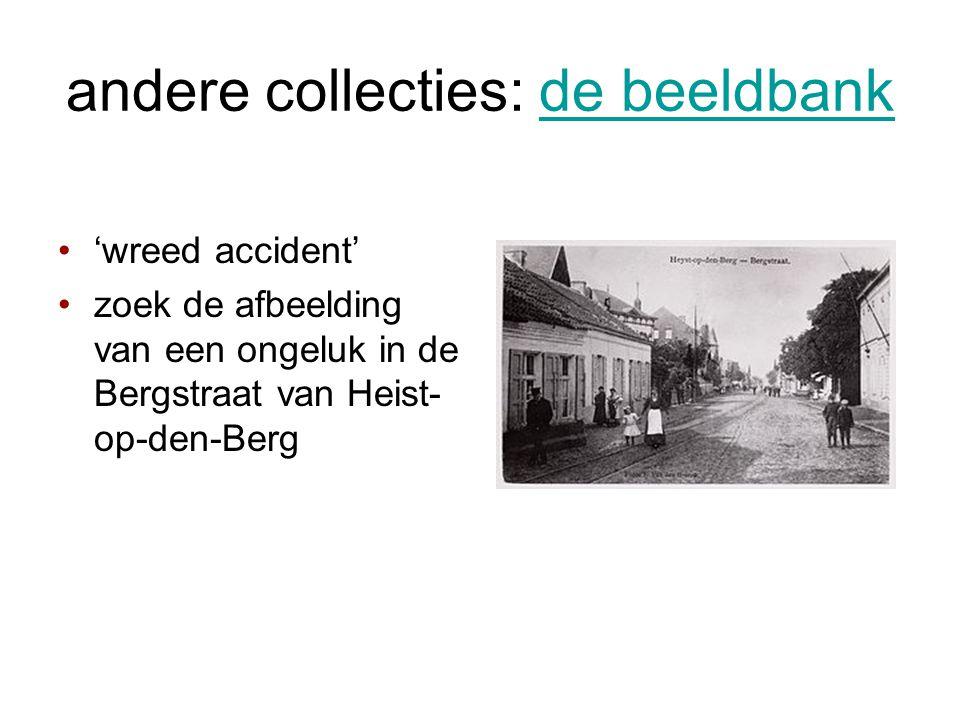 andere collecties: de beeldbankde beeldbank •'wreed accident' •zoek de afbeelding van een ongeluk in de Bergstraat van Heist- op-den-Berg