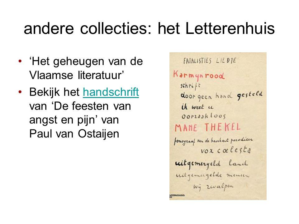 andere collecties: het Letterenhuis •'Het geheugen van de Vlaamse literatuur' •Bekijk het handschrift van 'De feesten van angst en pijn' van Paul van Ostaijenhandschrift