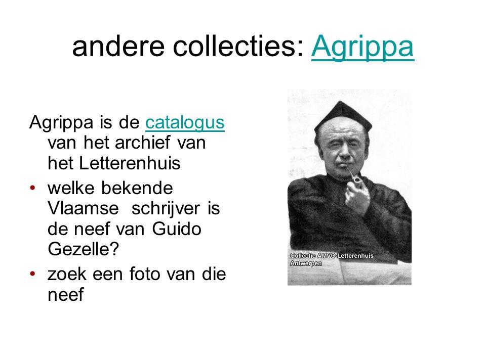 andere collecties: AgrippaAgrippa Agrippa is de catalogus van het archief van het Letterenhuiscatalogus •welke bekende Vlaamse schrijver is de neef van Guido Gezelle.