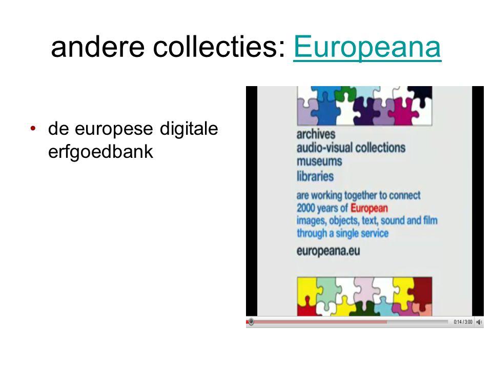 andere collecties: EuropeanaEuropeana •de europese digitale erfgoedbank