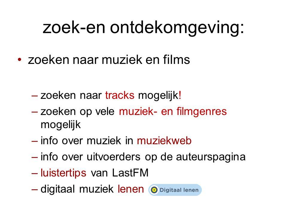 zoek-en ontdekomgeving: •zoeken naar muziek en films –zoeken naar tracks mogelijk.
