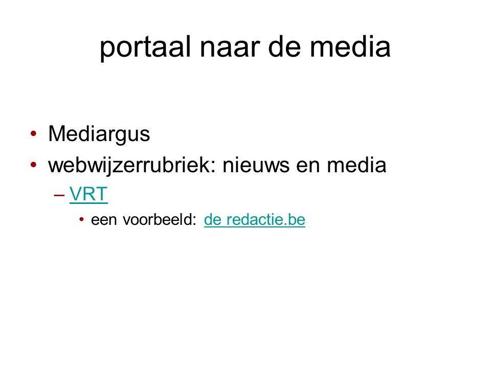 portaal naar de media •Mediargus •webwijzerrubriek: nieuws en media –VRTVRT •een voorbeeld: de redactie.bede redactie.be