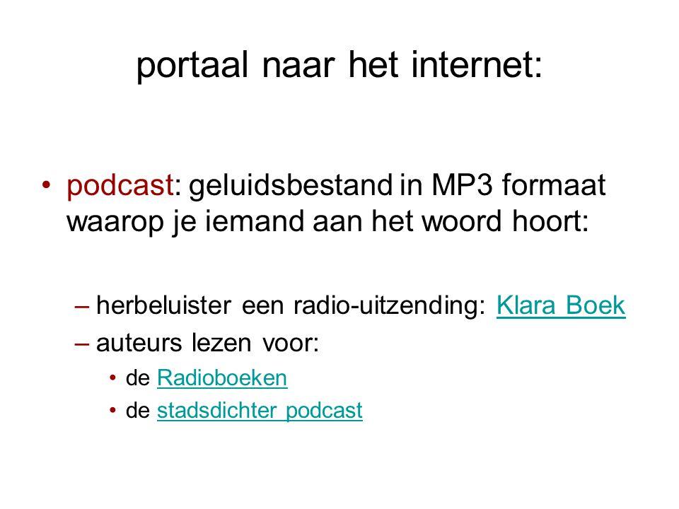 portaal naar het internet: •podcast: geluidsbestand in MP3 formaat waarop je iemand aan het woord hoort: –herbeluister een radio-uitzending: Klara BoekKlara Boek –auteurs lezen voor: •de RadioboekenRadioboeken •de stadsdichter podcaststadsdichter podcast