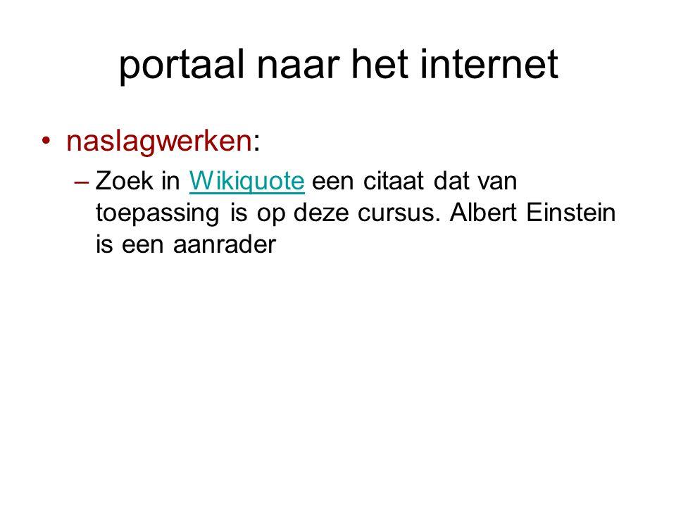 portaal naar het internet •naslagwerken: –Zoek in Wikiquote een citaat dat van toepassing is op deze cursus.