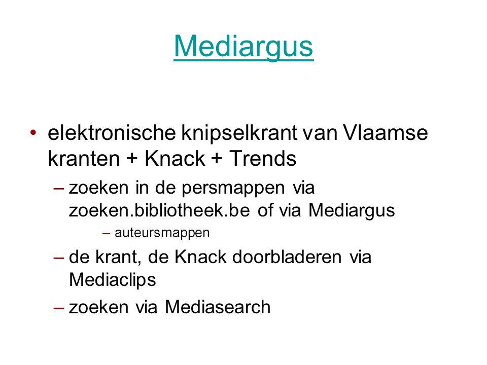 Mediargus •elektronische knipselkrant van Vlaamse kranten + Knack + Trends –zoeken in de persmappen via zoeken.bibliotheek.be of via Mediargus –auteursmappen –de krant, de Knack doorbladeren via Mediaclips –zoeken via Mediasearch