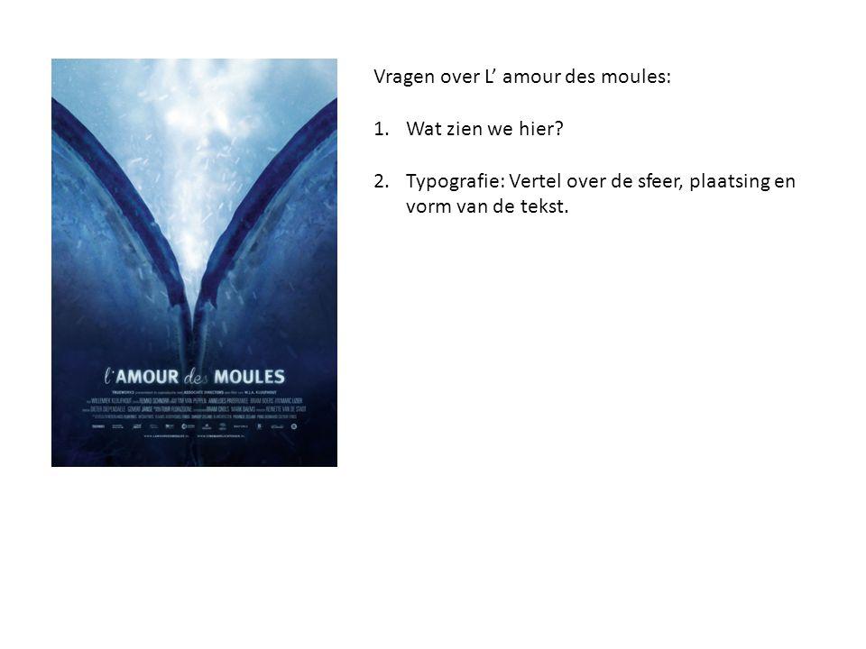 Vragen over L' amour des moules: 1.Wat zien we hier? 2.Typografie: Vertel over de sfeer, plaatsing en vorm van de tekst.