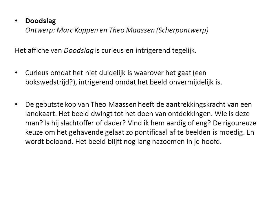 • Doodslag Ontwerp: Marc Koppen en Theo Maassen (Scherpontwerp) Het affiche van Doodslag is curieus en intrigerend tegelijk. • Curieus omdat het niet