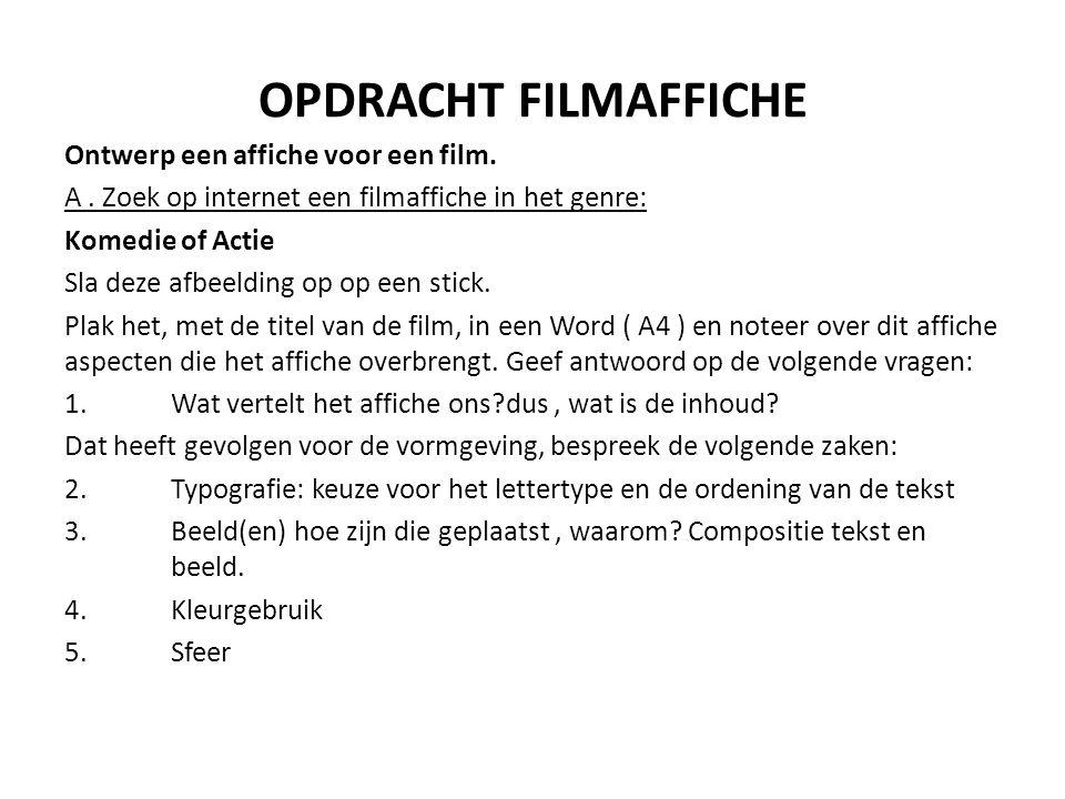 OPDRACHT FILMAFFICHE Ontwerp een affiche voor een film. A. Zoek op internet een filmaffiche in het genre: Komedie of Actie Sla deze afbeelding op op e