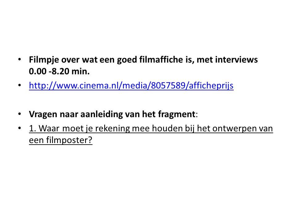 • Filmpje over wat een goed filmaffiche is, met interviews 0.00 -8.20 min. • http://www.cinema.nl/media/8057589/afficheprijs http://www.cinema.nl/medi