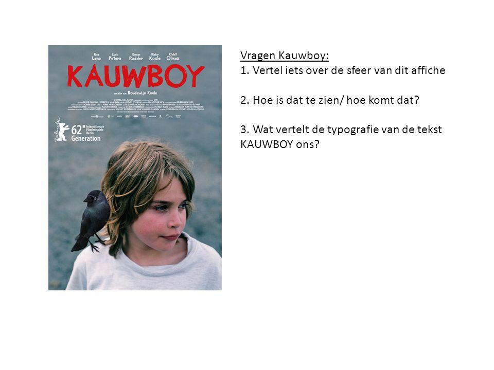 Vragen Kauwboy: 1. Vertel iets over de sfeer van dit affiche 2. Hoe is dat te zien/ hoe komt dat? 3. Wat vertelt de typografie van de tekst KAUWBOY on
