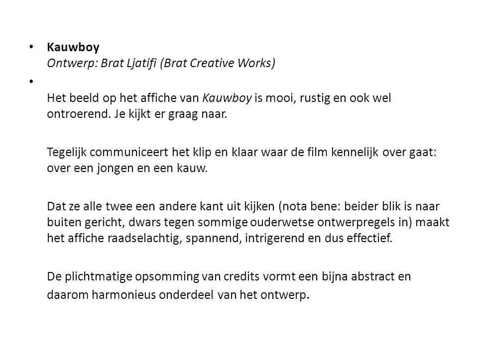• Kauwboy Ontwerp: Brat Ljatifi (Brat Creative Works) • Het beeld op het affiche van Kauwboy is mooi, rustig en ook wel ontroerend. Je kijkt er graag