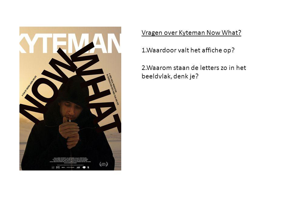 Vragen over Kyteman Now What? 1.Waardoor valt het affiche op? 2.Waarom staan de letters zo in het beeldvlak, denk je?