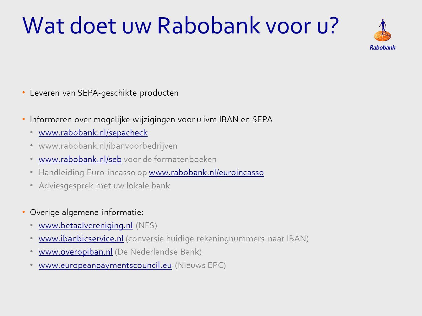 • Leveren van SEPA-geschikte producten • Informeren over mogelijke wijzigingen voor u ivm IBAN en SEPA • www.rabobank.nl/sepacheck www.rabobank.nl/sep