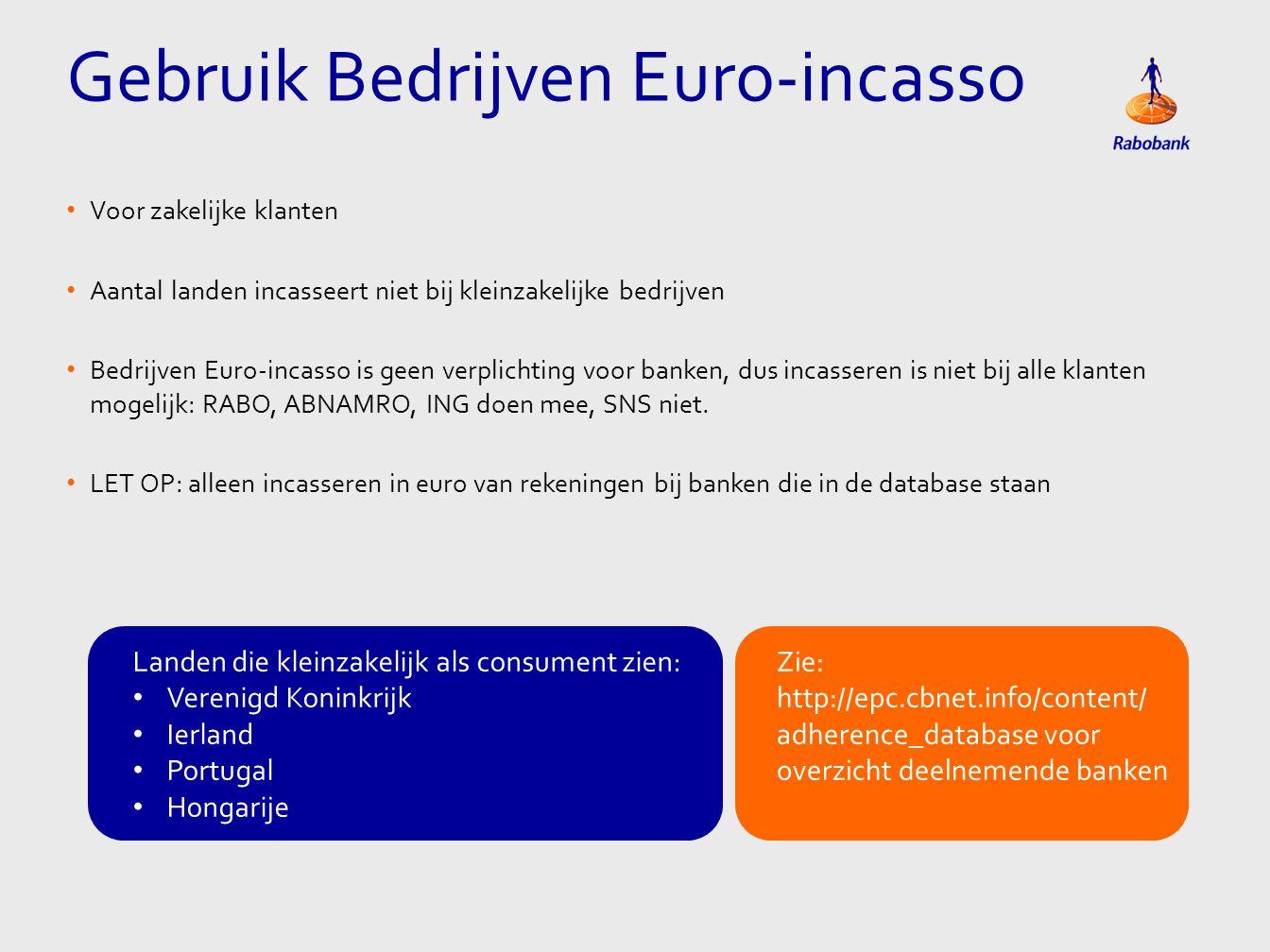 • Voor zakelijke klanten • Aantal landen incasseert niet bij kleinzakelijke bedrijven • Bedrijven Euro-incasso is geen verplichting voor banken, dus i
