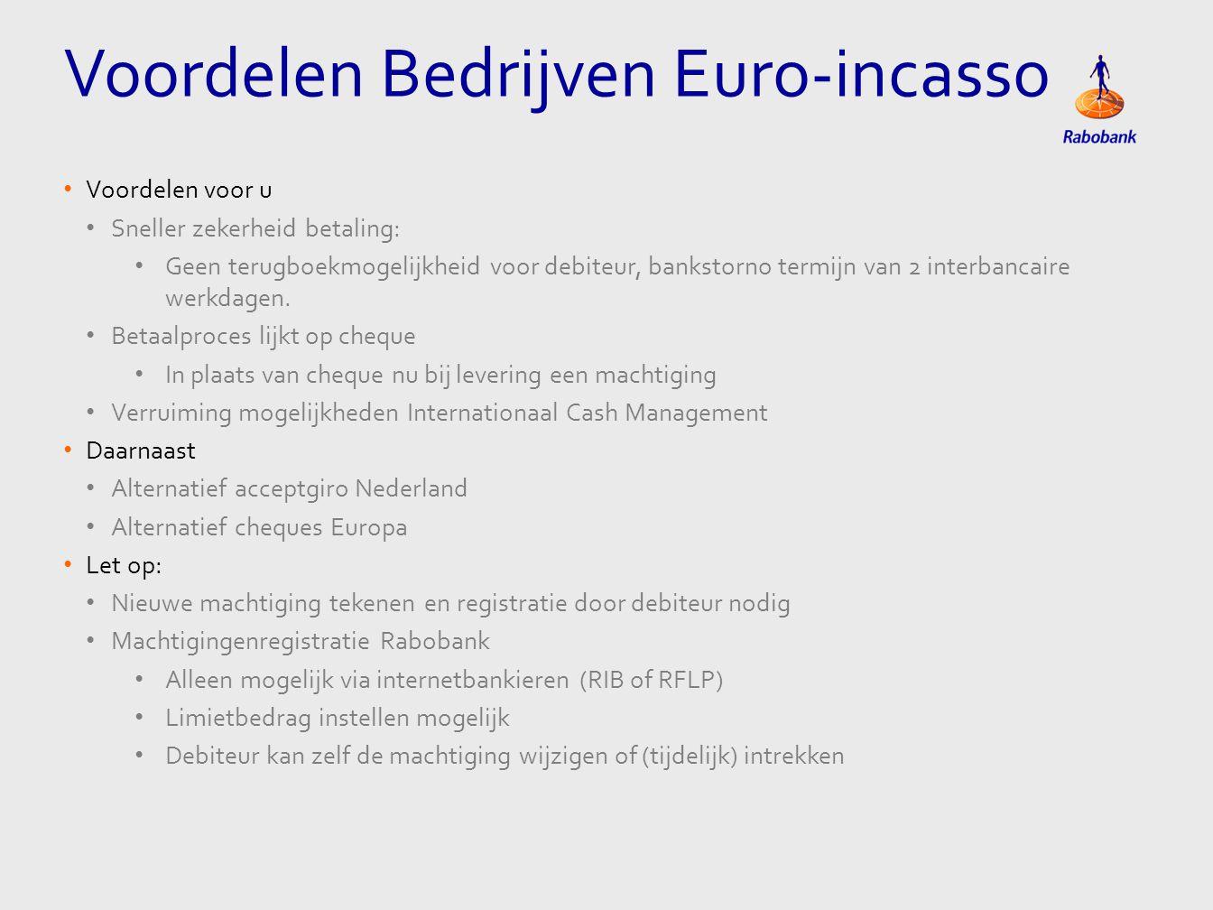 • Voordelen voor u • Sneller zekerheid betaling: • Geen terugboekmogelijkheid voor debiteur, bankstorno termijn van 2 interbancaire werkdagen. • Betaa