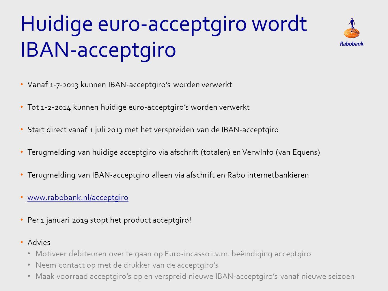 • Vanaf 1-7-2013 kunnen IBAN-acceptgiro's worden verwerkt • Tot 1-2-2014 kunnen huidige euro-acceptgiro's worden verwerkt • Start direct vanaf 1 juli