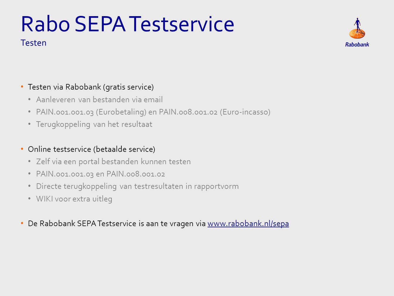• Testen via Rabobank (gratis service) • Aanleveren van bestanden via email • PAIN.001.001.03 (Eurobetaling) en PAIN.008.001.02 (Euro-incasso) • Terug