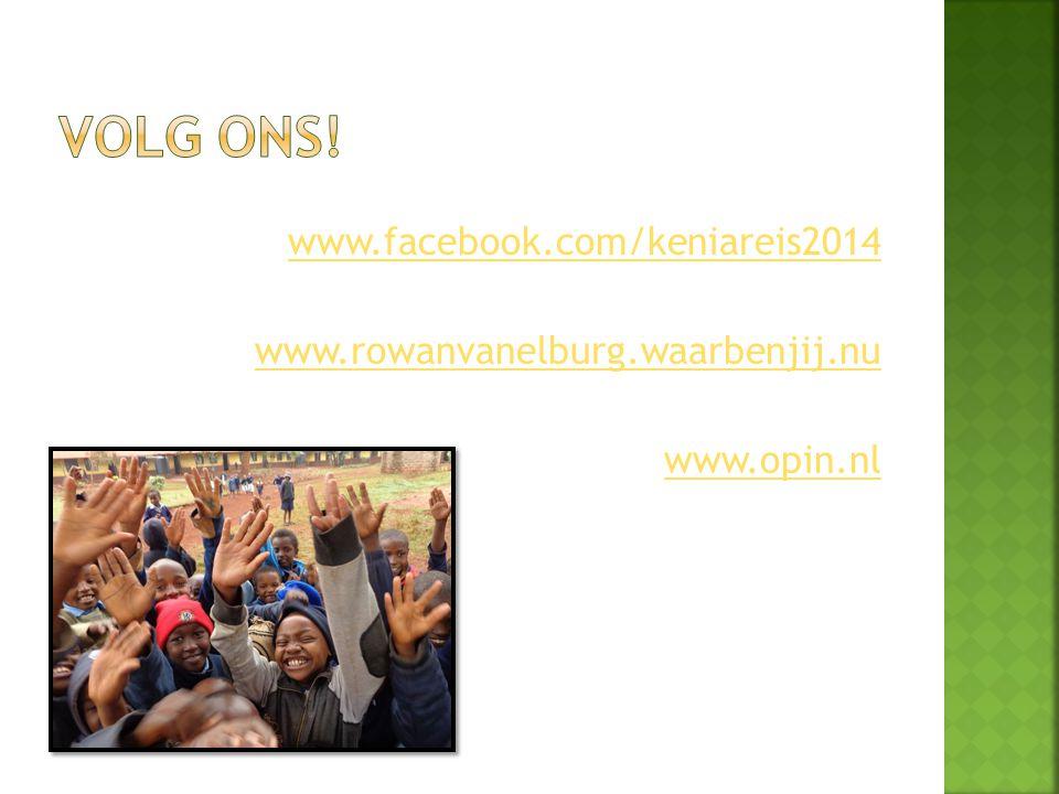 www.facebook.com/keniareis2014 www.rowanvanelburg.waarbenjij.nu www.opin.nl
