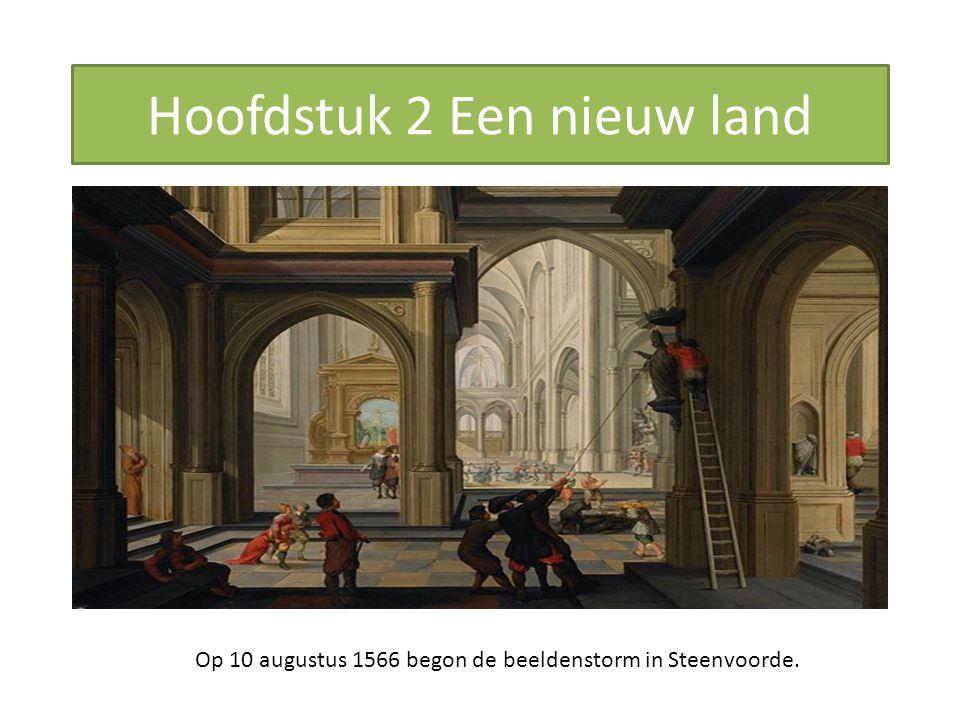 Hoofdstuk 2 Een nieuw land Op 10 augustus 1566 begon de beeldenstorm in Steenvoorde.