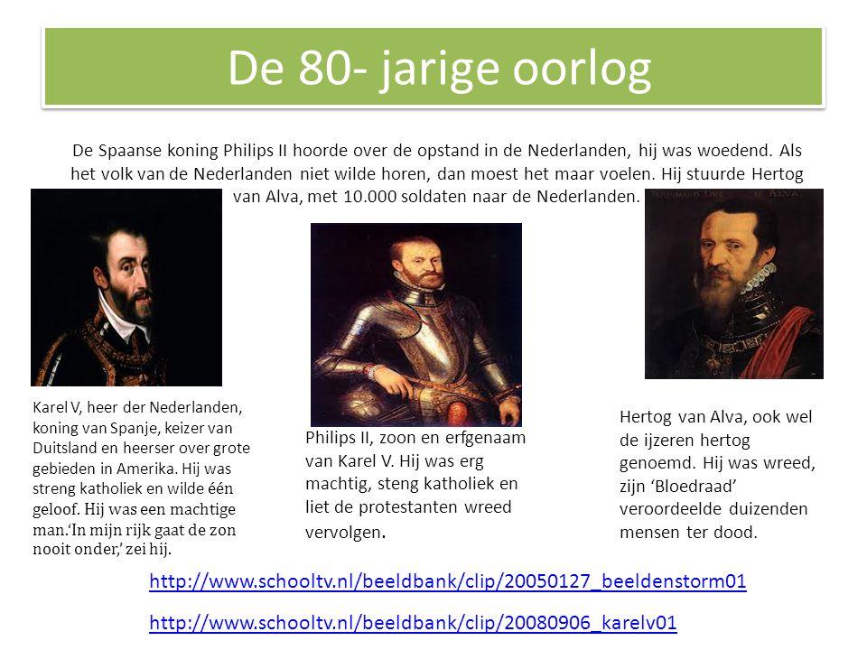 De 80- jarige oorlog De Spaanse koning Philips II hoorde over de opstand in de Nederlanden, hij was woedend.