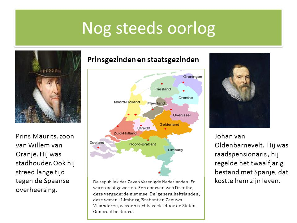 Nog steeds oorlog Prins Maurits heeft heel lang de adviezen van Johan van Oldenbarnevelt opgevolgd.