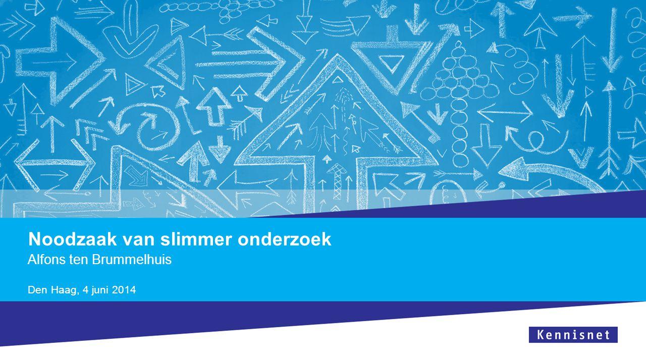 Noodzaak van slimmer onderzoek Alfons ten Brummelhuis Den Haag, 4 juni 2014
