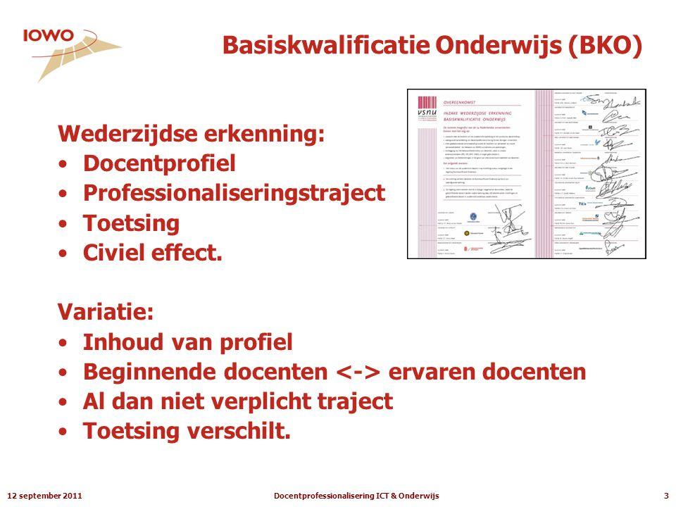 12 september 2011Docentprofessionalisering ICT & Onderwijs3 Basiskwalificatie Onderwijs (BKO) Wederzijdse erkenning: •Docentprofiel •Professionaliseringstraject •Toetsing •Civiel effect.