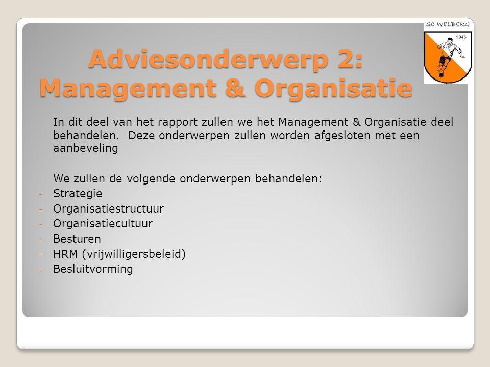 Adviesonderwerp 2: Management & Organisatie In dit deel van het rapport zullen we het Management & Organisatie deel behandelen. Deze onderwerpen zulle