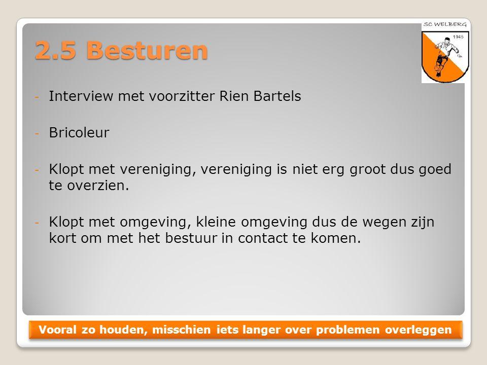 2.5 Besturen - Interview met voorzitter Rien Bartels - Bricoleur - Klopt met vereniging, vereniging is niet erg groot dus goed te overzien. - Klopt me