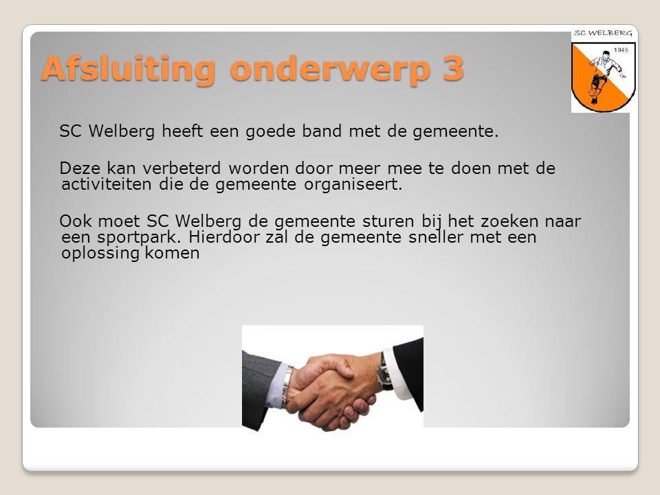 Afsluiting onderwerp 3 SC Welberg heeft een goede band met de gemeente. Deze kan verbeterd worden door meer mee te doen met de activiteiten die de gem