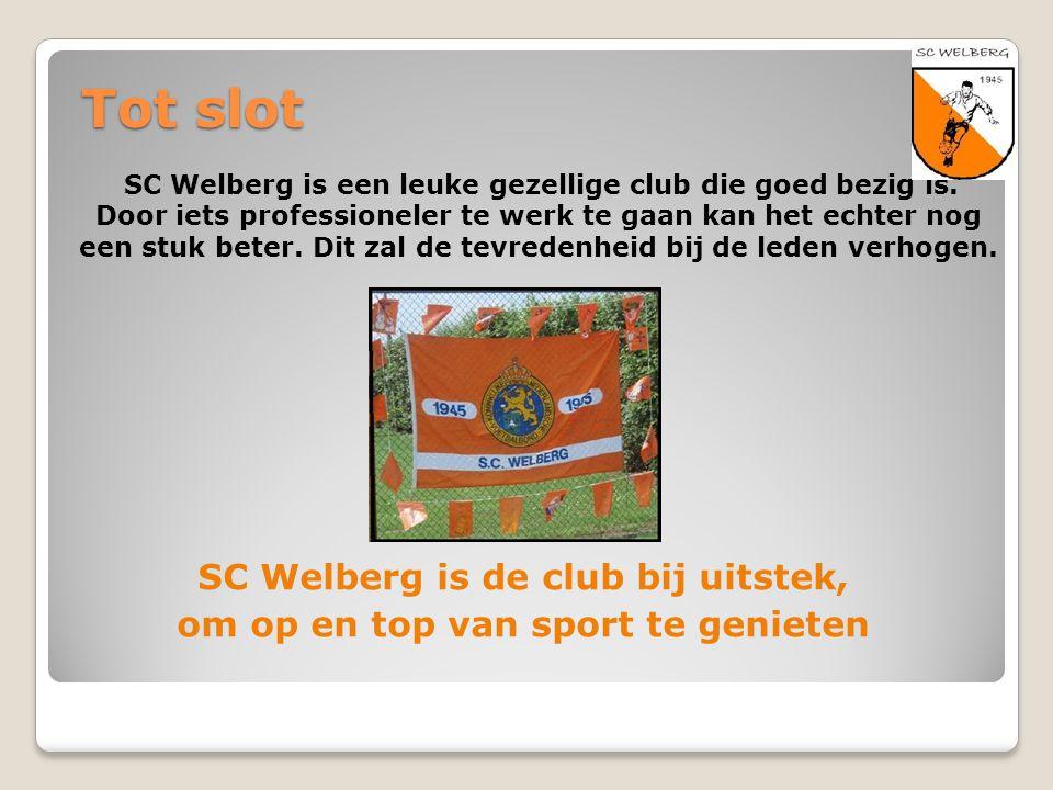 Tot slot SC Welberg is een leuke gezellige club die goed bezig is. Door iets professioneler te werk te gaan kan het echter nog een stuk beter. Dit zal