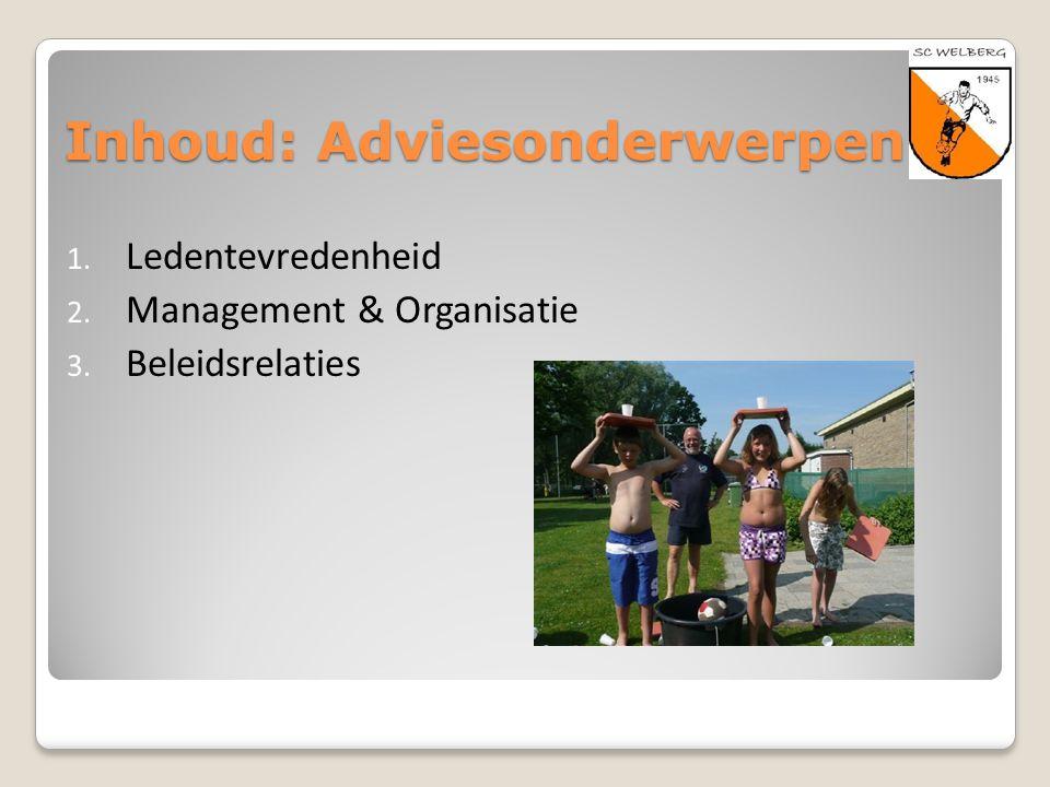 Inhoud: Adviesonderwerpen 1. Ledentevredenheid 2. Management & Organisatie 3. Beleidsrelaties
