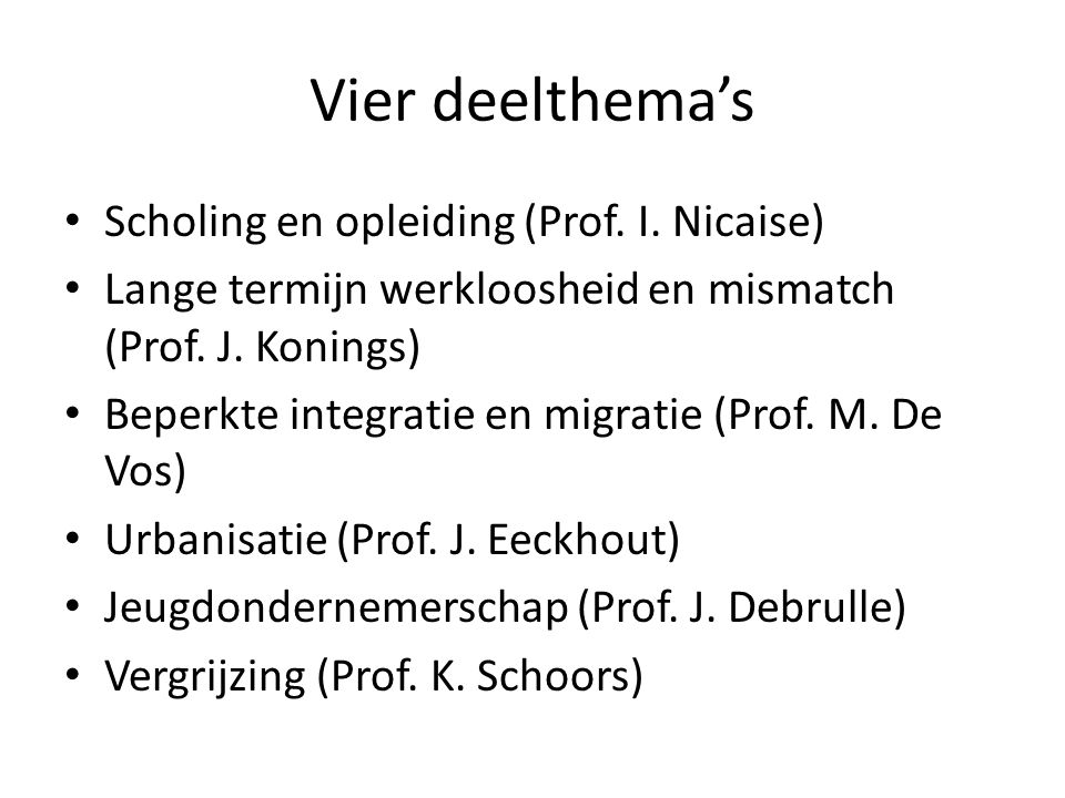 Vier deelthema's • Scholing en opleiding (Prof. I.